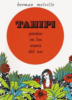 Published by Editorial Andorra in 1969. Tahipi; paradise in the southern seas. From herman melville.