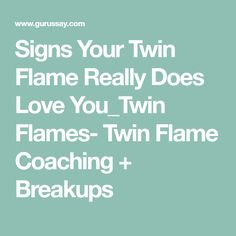 Signs Your Twin Flame Really Does Love You_Twin Flames- Twin Flame Coaching + Breakups