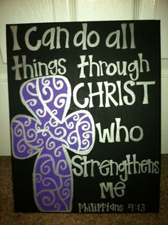 "Custom Painted Canvas with Bible Verse The key is;"" I can do all things THROUGH Christ.""  If we are following Him and doing His will we can do all things THROUGH HIM!!"