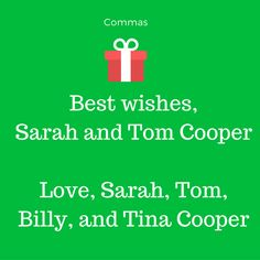 """Closing Commas - Holiday Card Grammar Mistakes - Southernliving. When signing your holiday cards, ensure that your closing phrase (such as """"Sincerely,"""" """"Love,"""" or """"Best Wishes"""") is followed by a comma. The comma should separate the closing phrase from the signature, which is your name, or a combination names."""