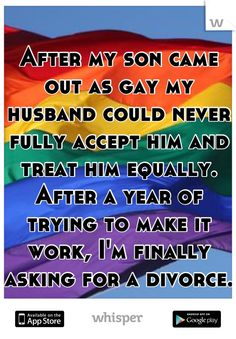 After my son came out as gay my husband could never fully accept him and treat him equally. After a year of trying to make it work, I'm finally asking for a divorce.