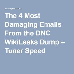 The 4 Most Damaging Emails From the DNC WikiLeaks Dump – Tuner Speed
