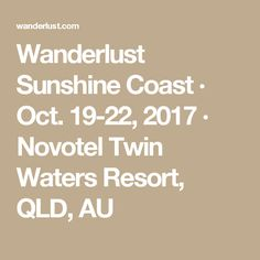 Wanderlust Sunshine Coast · Oct. 19-22, 2017 · Novotel Twin Waters Resort, QLD, AU