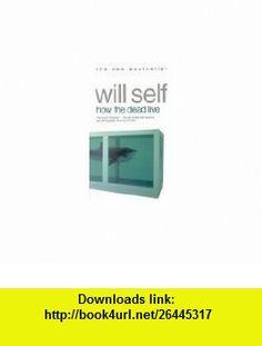 How the Dead Live (9780140268652) Will Self , ISBN-10: 0140268650  , ISBN-13: 978-0140268652 ,  , tutorials , pdf , ebook , torrent , downloads , rapidshare , filesonic , hotfile , megaupload , fileserve
