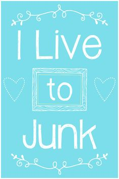 : I Live to Junk Free Printable