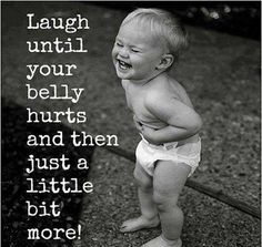 Laugh until your belly hurts…