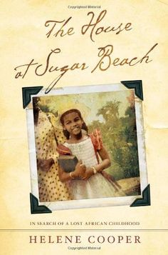 The House at Sugar Beach: In Search of a Lost African Childhood by Helene Cooper, http://www.amazon.com/dp/0743266242/ref=cm_sw_r_pi_dp_ymlDpb0G1PZE8