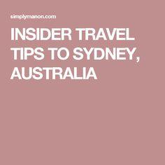 INSIDER TRAVEL TIPS TO SYDNEY, AUSTRALIA