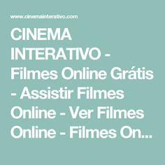 CINEMA INTERATIVO - Filmes Online Grátis - Assistir Filmes Online - Ver Filmes Online - Filmes Online 2016 - Filmes Online Legendado