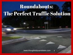 The planners in my town love to construct traffic circles, or roundabouts. They relieve traffic congestion, keep cars moving and they can even be fun.