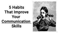 5 Habits That Improve Your Communication Skills