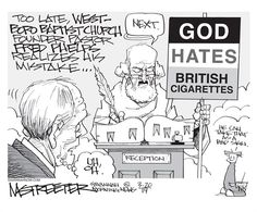 "At gates of Heaven, Fred Phelps learns, ""God hates British cigarettes."""