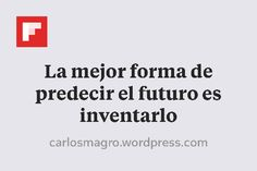 La mejor forma de predecir el futuro es inventarlo http://flip.it/UKdqa