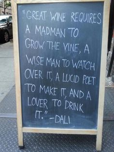 Great wine requires a madman to grow the wine, a wise man to watch over it, a lucid poet to make it, and a lover to drink it. #WineQuotes