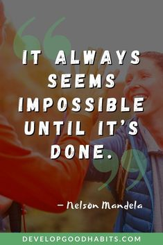 """It always seems impossible until it's done."" – Nelson Mandela Collected here are 51 of the best success quotes of all time. These picture quotes range as far back as 2,500 years ago. With success quotes from Confucius to a few modern day success stories who are still sharing their wisdom. Good Quotes, Inspiring Quotes, Quotes To Live By, Best Quotes, Mindset Quotes, Success Quotes, Positive Quotes, Motivational Quotes, Quotes About Hard Times"