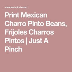 Print Mexican Charro Pinto Beans, Frijoles Charros Pintos | Just A Pinch