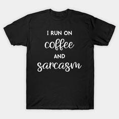 I run on coffee and sarcasm - I Run On Coffee - T-Shirt | TeePublic Health And Safety, Sarcasm, Slogan, Shirt Designs, Running, Coffee, Mens Tops, T Shirt, Kaffee