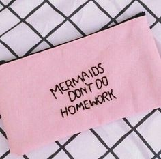 """""""Mermaids don't do homework"""" Pencil pouch embroidery"""