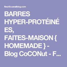 "BARRES HYPER-PROTÉINÉES, FAITES-MAISON { HOMEMADE } - Blog CoCONut - Foodisterie et Cuisine ""Home Made"""