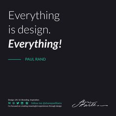 """""""Everything is design. Everything!"""" - PAUL RAND Design Quotes, Everything, Branding, Inspiration, Designer Quotes, Biblical Inspiration, Brand Management, Identity Branding, Inspirational"""
