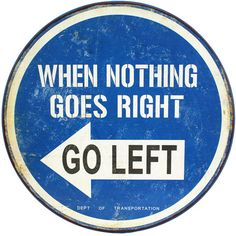 Love this phrase! Any shape sign. Rod Works is the perfect place for all your home decor needs without the big prices. Check out our When Nothing Goes Right Go Left Inspirational Road Sign for your home! Great Quotes, Quotes To Live By, Me Quotes, Inspirational Quotes, Motivational Photos, Wisdom Quotes, The Words, Bien Dit, Life Lessons