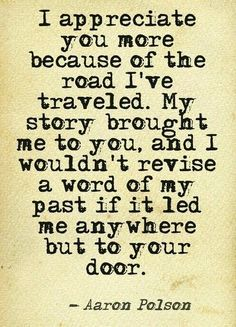 """My story brought me to you, and I wouldn't revise a word..."" I completely agree <3"