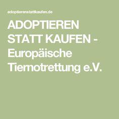 ADOPTIEREN STATT KAUFEN - Europäische Tiernotrettung e.V.