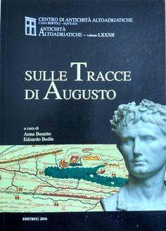 Sulle tracce di Augusto / a cura di Anna Busetto, Edoardo Bedin Publicación Trieste : Editreg, 2016