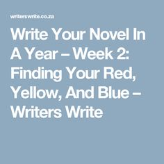 Write Your Novel In A Year – Week 2: Finding Your Red, Yellow, And Blue – Writers Write