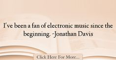 Jonathan Davis Quotes About Music - 50890