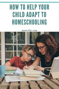 HOW TO HELP YOUR CHILD ADAPT TO HOMESCHOOLING
