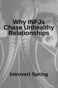 Why INFJs Chase Unhealthy Relationships