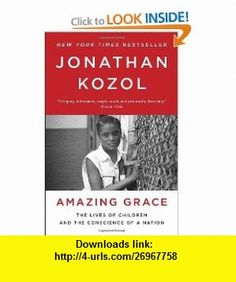 Amazing Grace The Lives of Children and the Conscience of a Nation (9780770435660) Jonathan Kozol , ISBN-10: 0770435661  , ISBN-13: 978-0770435660 ,  , tutorials , pdf , ebook , torrent , downloads , rapidshare , filesonic , hotfile , megaupload , fileserve