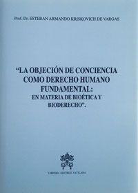 La objeción de conciencia como derecho humano fundamental : en materia de bioética y bioderecho / Esteban Armando Kriskovich de Vargas. - 2015