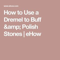 How to Use a Dremel to Buff & Polish Stones Dremel Werkzeugprojekte, Dremel Bits, Dremel Carving, Dremel Rotary Tool, Dremel Engraver, Dremel 4000, Dremel Tool Projects, Dremel Ideas, Art Projects