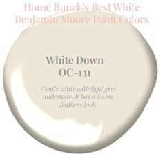 White Down OC-31 Benjamin Moore. Gentle white with light grey undertone. It has a warm, feathery softness. Home Bunch's Best White Benjamin Moore Paint Colors