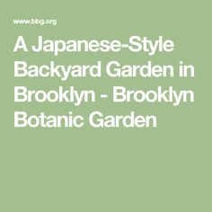 A Japanese-Style Backyard Garden in Brooklyn - Brooklyn Botanic Garden