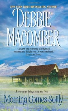Morning Comes Softly (Harper Monogram) by Debbie Macomber, http://www.amazon.com/dp/0061080632/ref=cm_sw_r_pi_dp_OEBDqb1QMHDS0