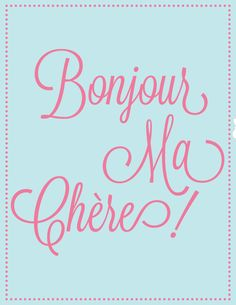 Bonjour Ma Chere via Casey Lara Designs. Any size print for $10. Click on the image to see more! Graphic Design Typography print