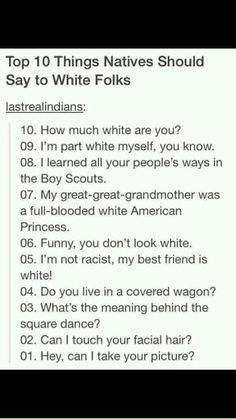 10 Things Natives Should Ask White Folks