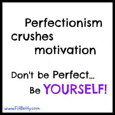 Perfectionism Kills!