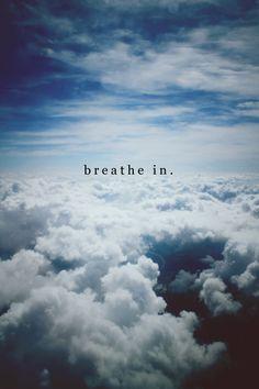 Breath in.
