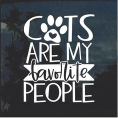 Cats are my Favorite People Decal Sticker – Custom Sticker Shop Funny Cats, Funny Animals, Cute Animals, Cat Quotes, Funny Quotes, Cat Sayings, Crazy Cat Lady, Crazy Cats, Kittens Cutest