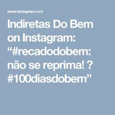 """Indiretas Do Bem on Instagram: """"#recadodobem: não se reprima! 💙 #100diasdobem"""""""