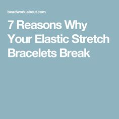 7 Reasons Why Your Elastic Stretch Bracelets Break