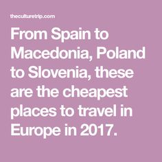From Spain to Macedonia, Poland to Slovenia, these are the cheapest places to travel in Europe in 2017.