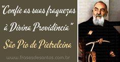 """""""Confie as suas fraquezas à Divina Providência."""" São Pio de Pietrelcina #DivinaProvidência #PadrePio"""