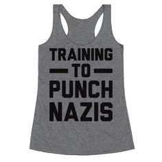 """Training To Punch Nazis - If you're preaching to eradicate entire races of people, you can take a punch to the face. Fight fascism with this funny fitness """"Training To Punch Nazis"""" political design! Perfect for a boxer, martial artist, and training to stand up to authoritarianism, nationalism, neo-nazis, and alt-right systems of hate!"""
