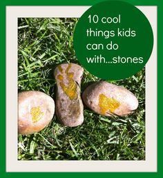 10 cool things kids can do with stones, a lovely round up of ideas!