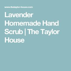Lavender Homemade Hand Scrub | The Taylor House